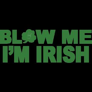 Blow Me I'm Irish St. Paddy's Day