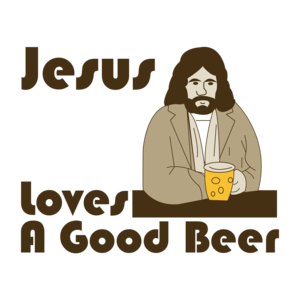 Jesus Loves A Good Beer