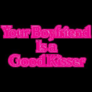 Your Boyfriend Is A Good Kisser