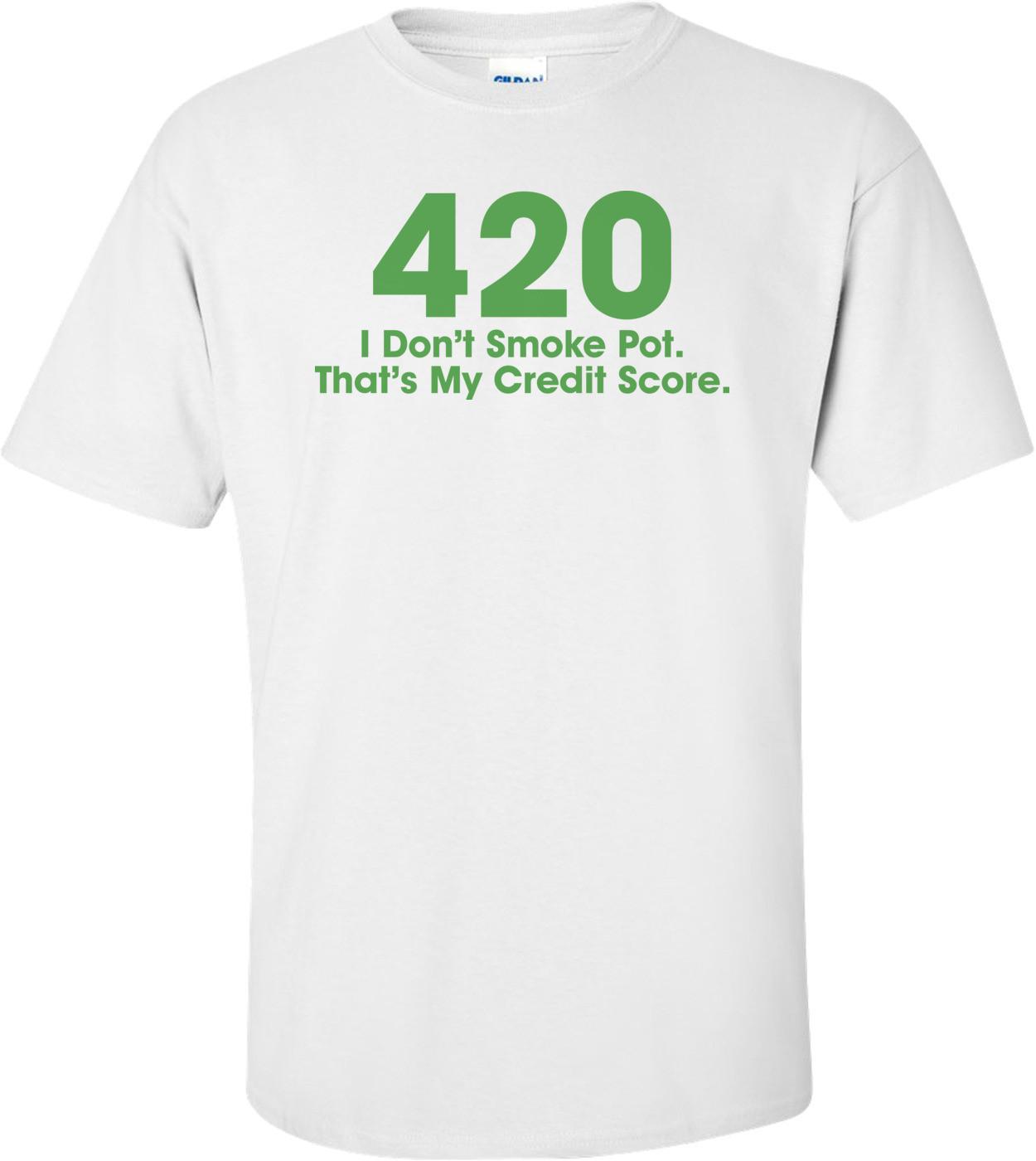 420 I Don't Smoke Pot That's My Credit Score