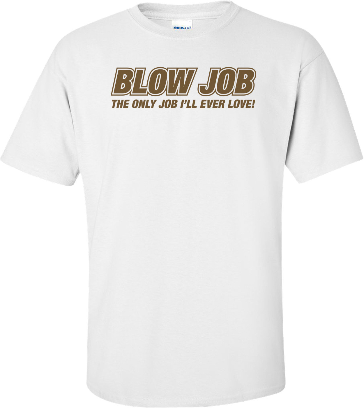 Blow Job The Only Job I'll Ever Love