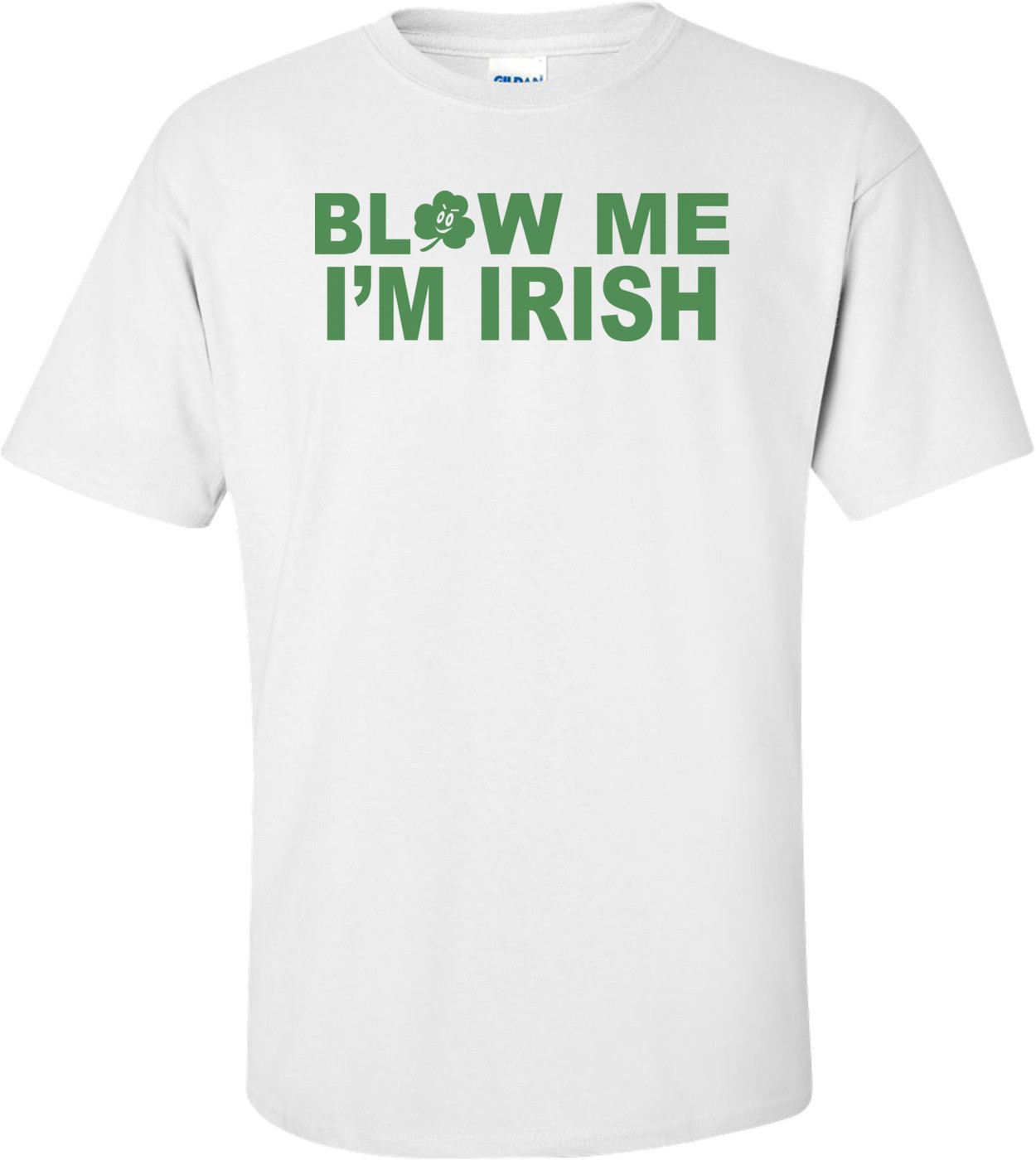 Blow Me I'm Irish St. Paddy's Day