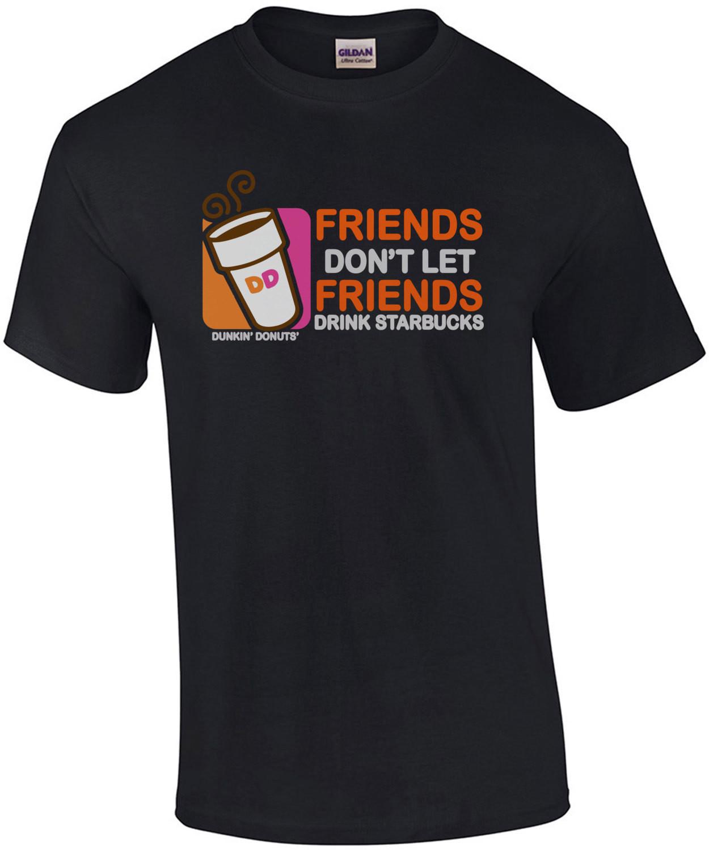 Friends don't let friends drink starbucks coffee