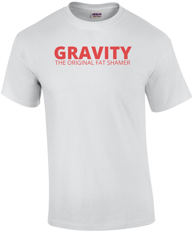 Gravity, The Original Fat Shamer