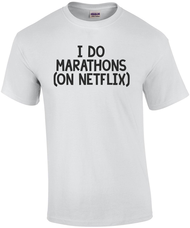 i do marathons (on netflix). Funny