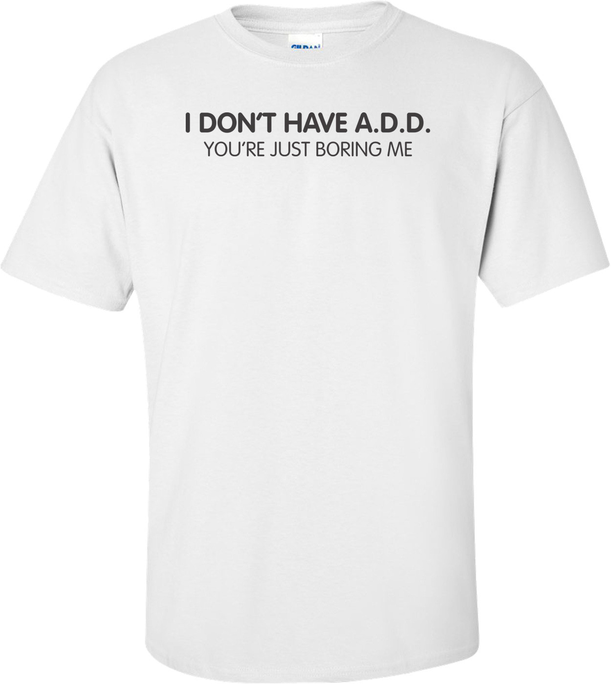 """I Don""""t Have A.d.d. You're Just Boring Me"""