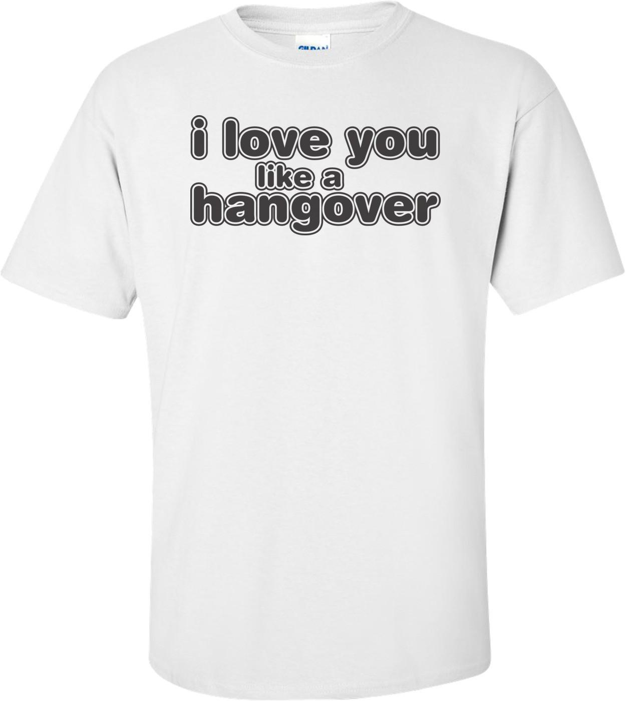 I Love You Like A Hangover