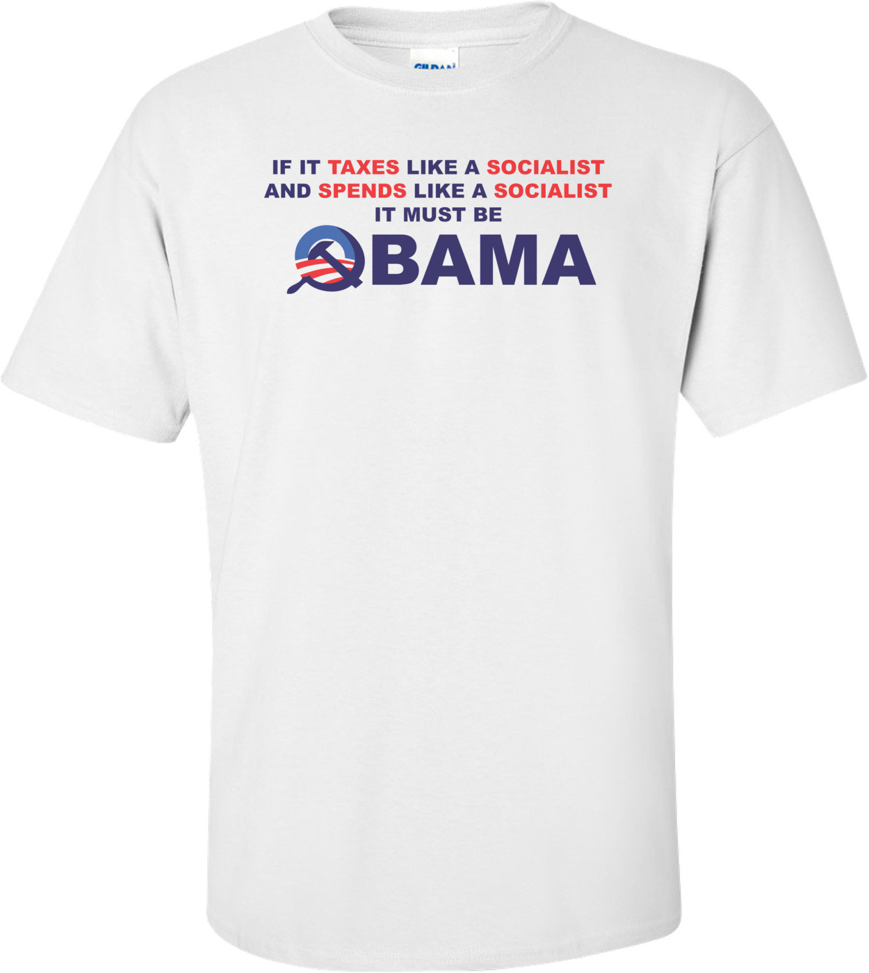 If It Taxes Like A Socialist And Spends Like A Socialist It Must Be Obama Anti-obama-t-shirt