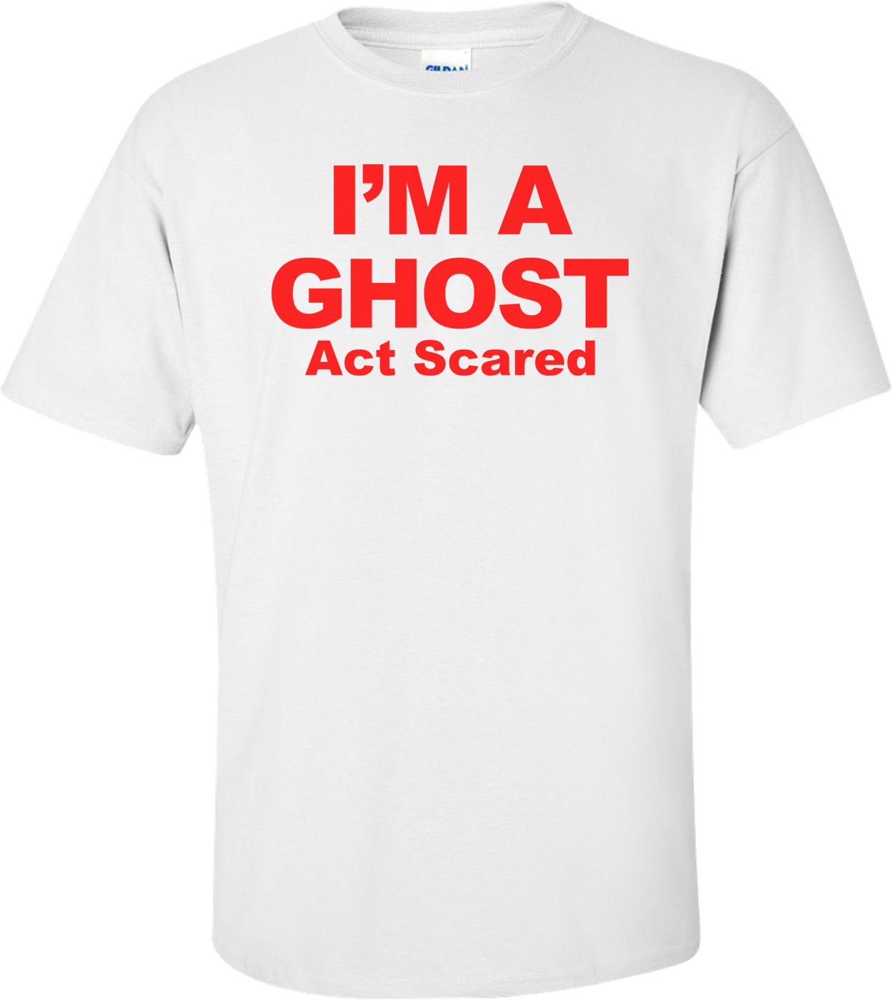I'm A Ghost Act Scared - Halloween