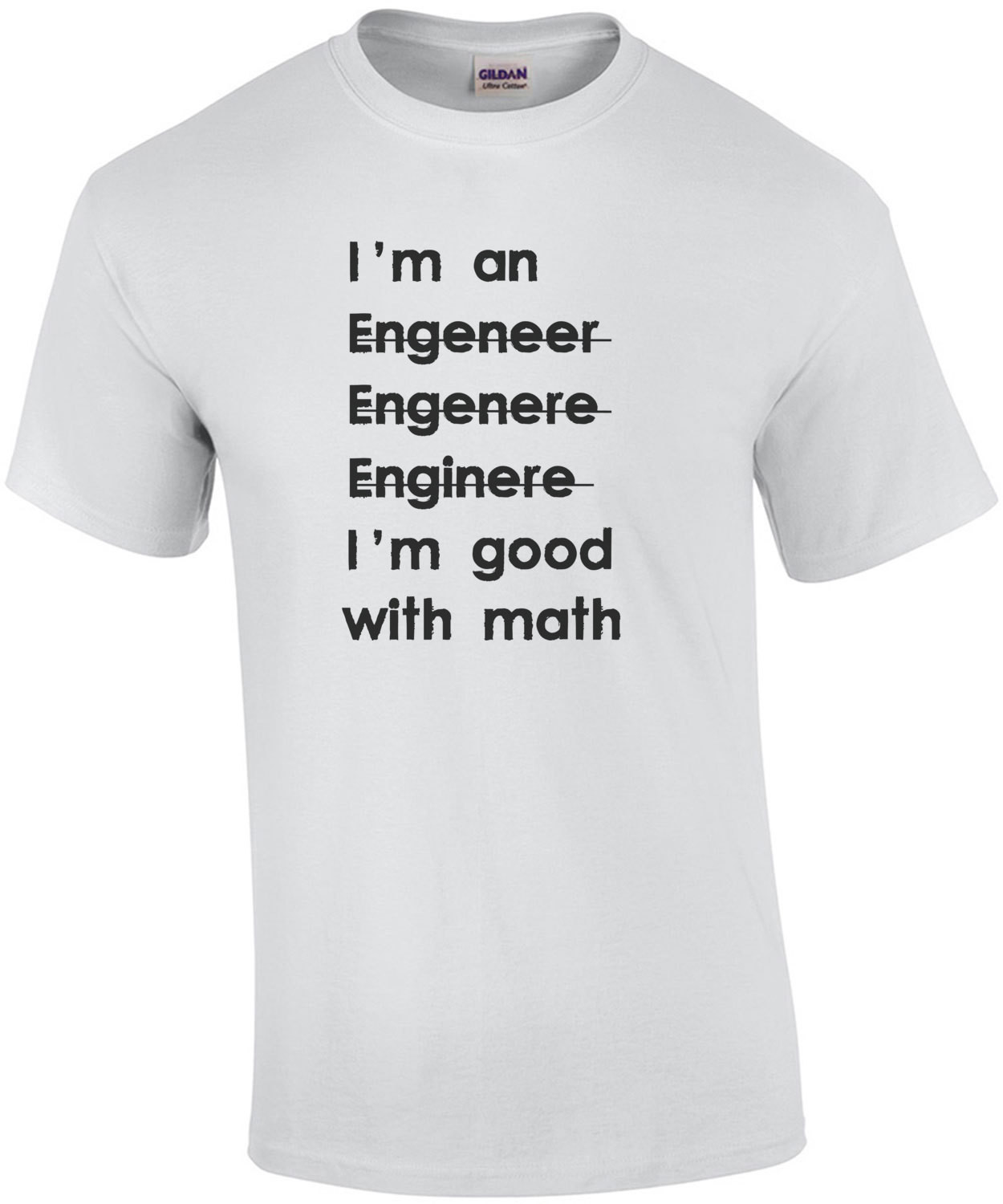I'm an engineer I'm good with math - Funny Engineer