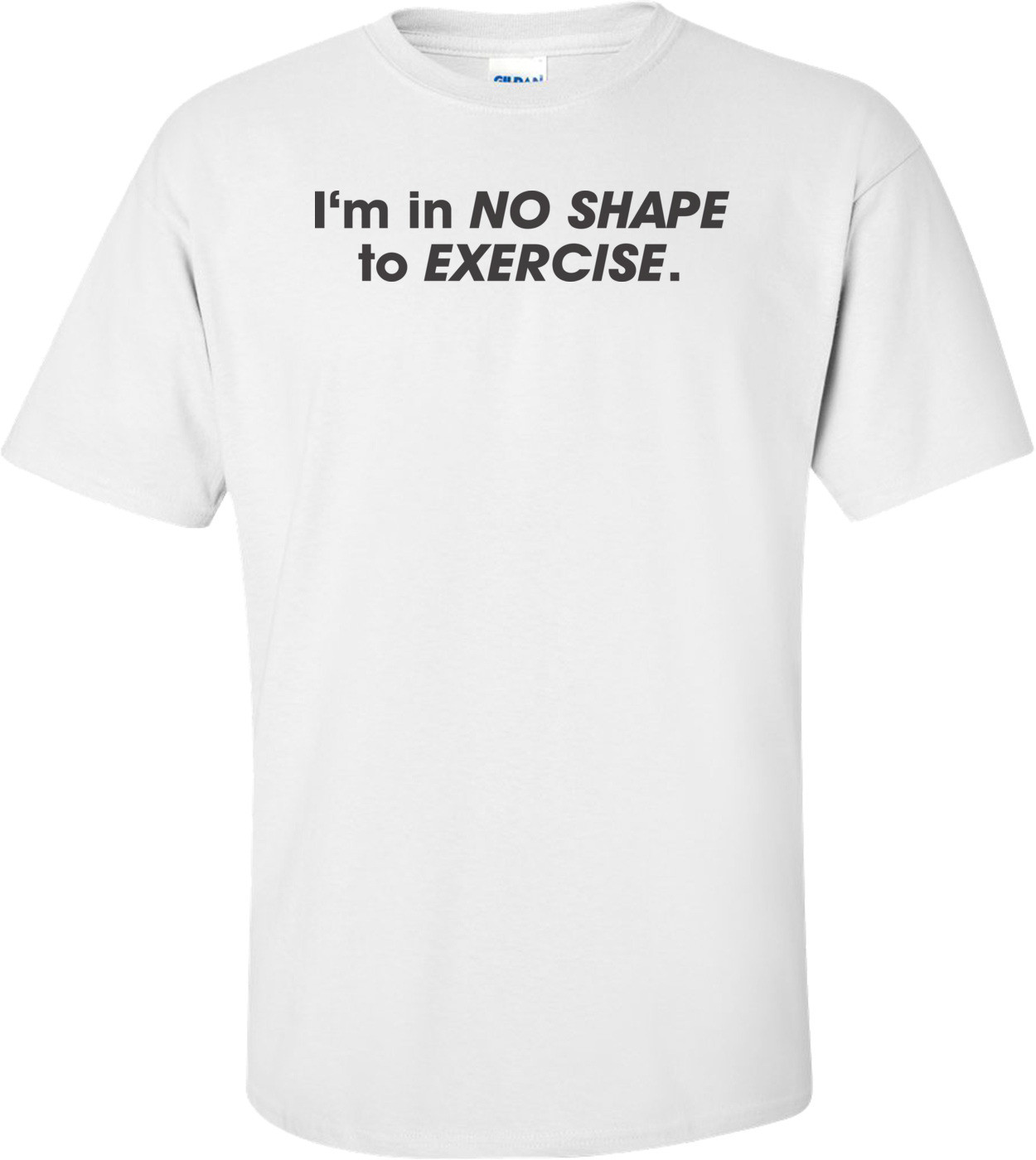 I'm In No Shape To Exercise