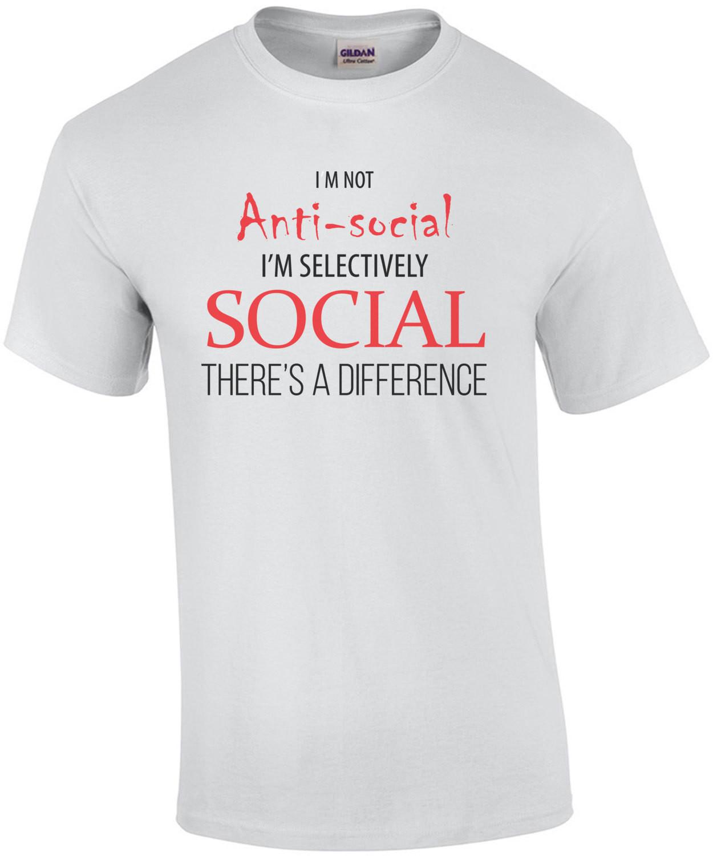 I'm not anti-social - I'm selectively social - sarcastic