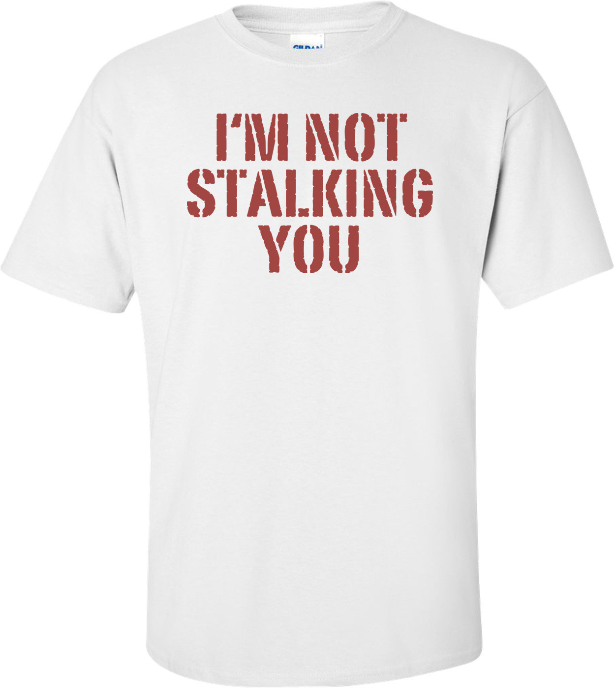 I'm Not Stalking You