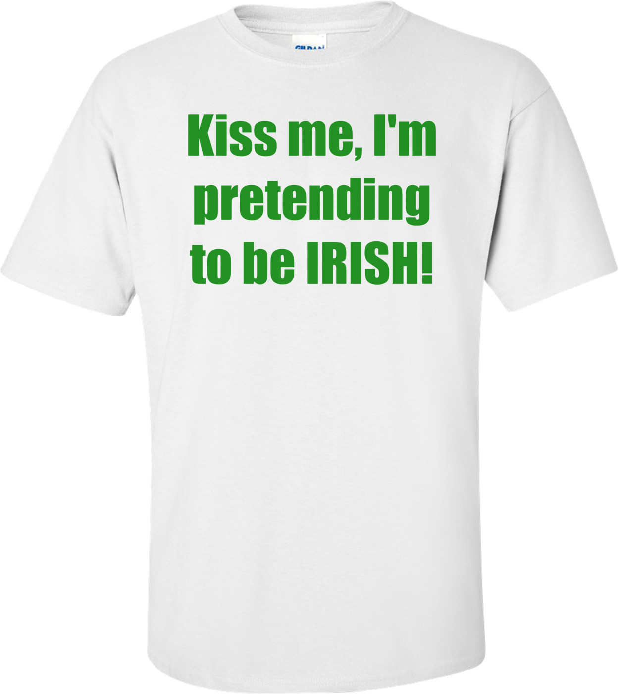 Kiss me, I'm pretending to be IRISH!