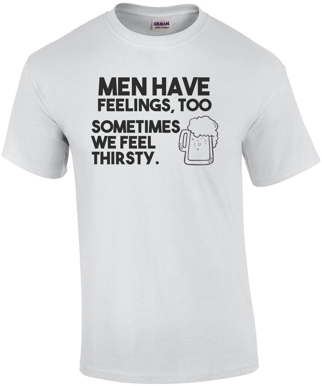 Men have feelings too sometimes we feel thirsty drinking