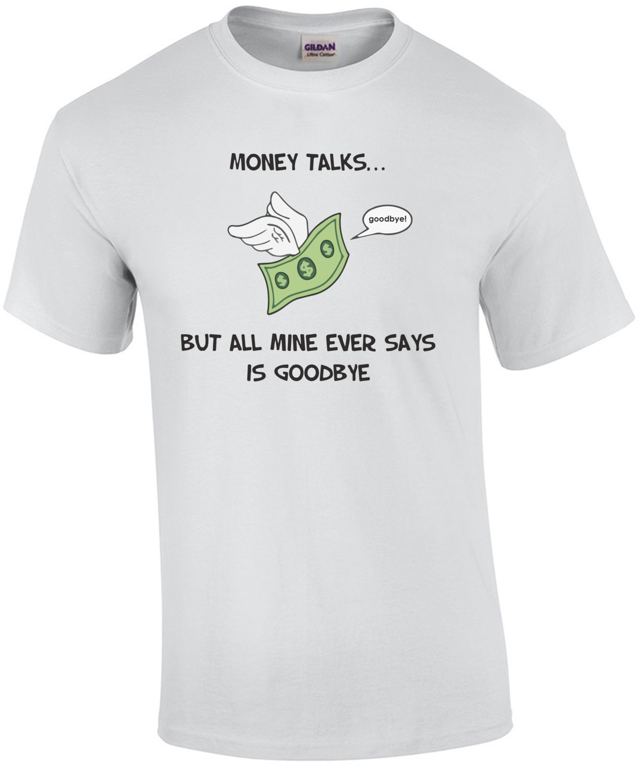 Money Talks... But all mine ever says is goodbye. Funny