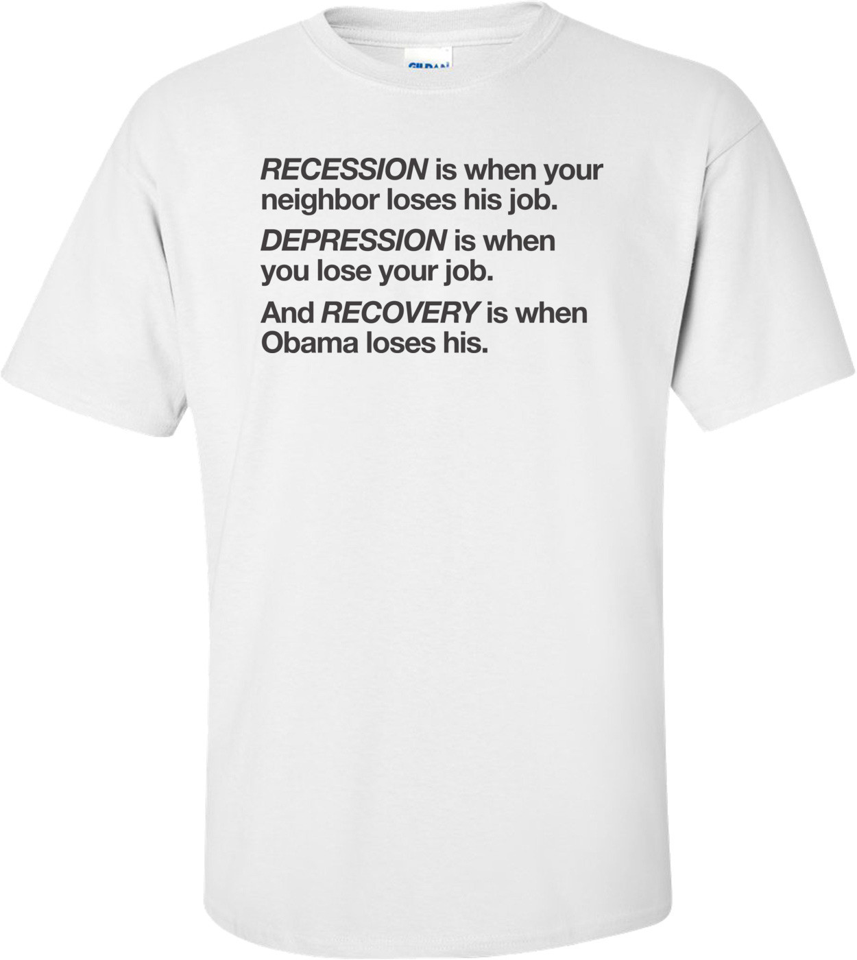 Recession Is When Your Neighbor Loses His Job Depression Is When You Lose Your Job And Recovery Is When Obama Loses His Anti-obama