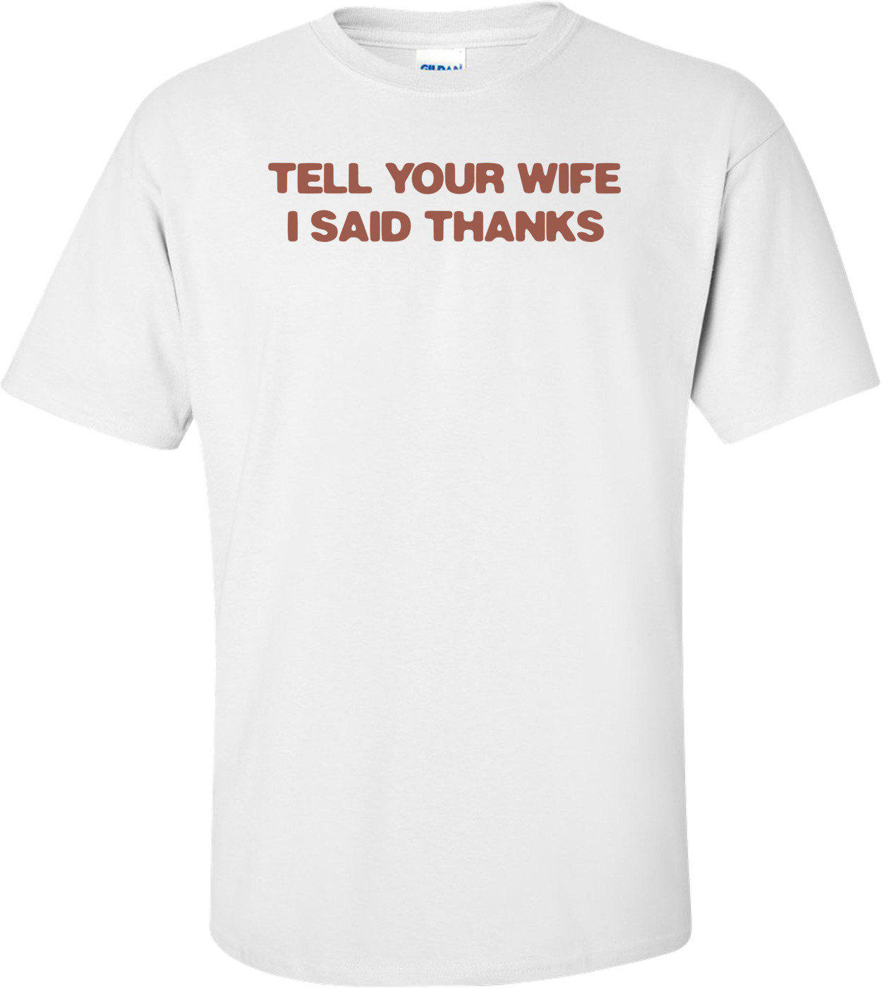 Tell Your Wife I Said Thanks