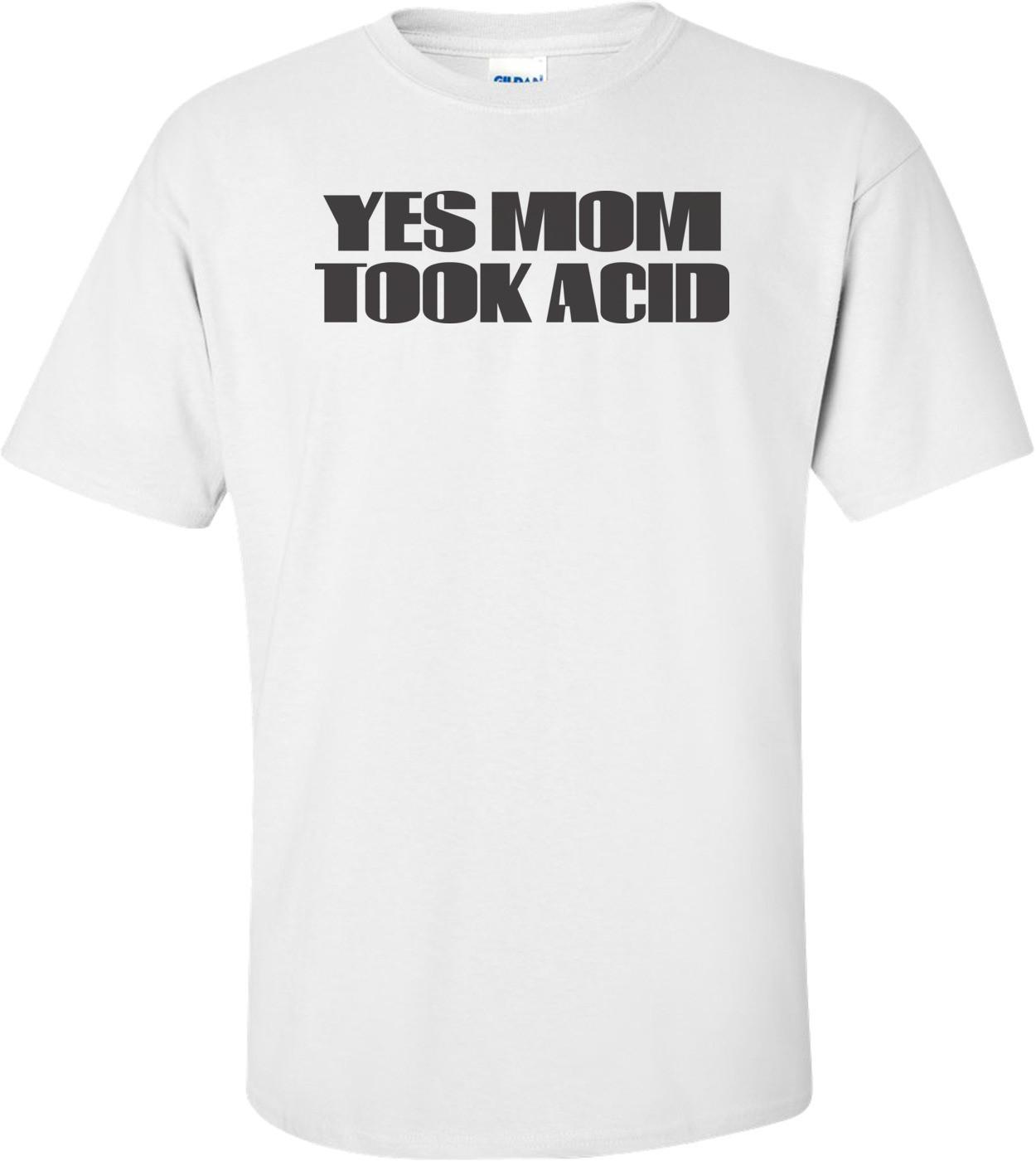 Yes Mom Took Acid