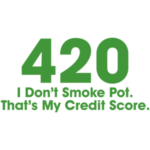 420 I Don't Smoke Pot That's My Credit Score