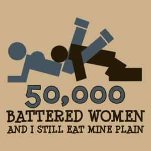 50,000 Battered Women And I Still Eat Mine Plain
