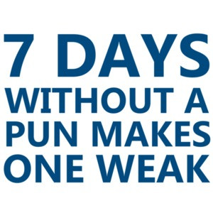 7 days without a pun makes one weak. - Funny Pun