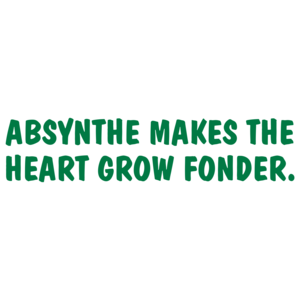 Absynthe Makes The Heart Grow Fonder