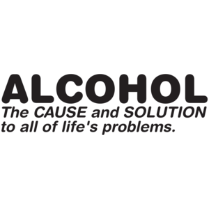 Alcohol The Cause And Solution To All Of Life's Problems