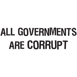 All Governments Are Corrupt