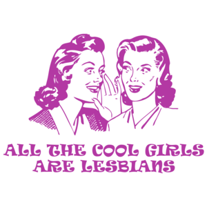 All The Cool Girls Are Lesbians