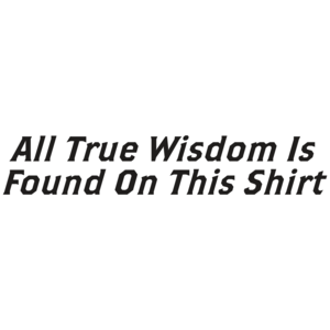All True Wisdom Is Found On This