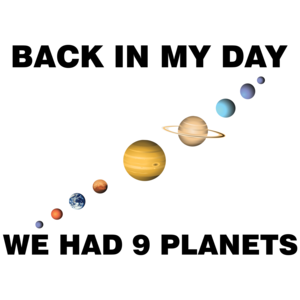 Back In My Day We Had 9 Planets