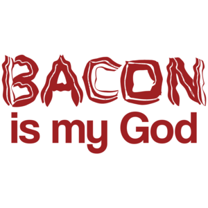 Bacon Is My God