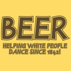 Beer Helping White People Dance