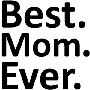 Best. Mom. Ever. Mom Mother's Day