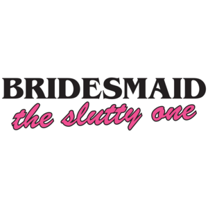 Bridesmaid The Slutty One