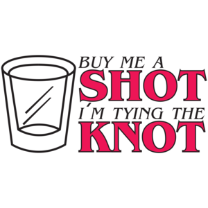 Buy Me A Shot I'm Tying The Knot 2