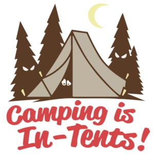 Camping is In-Tents. Funny Pun