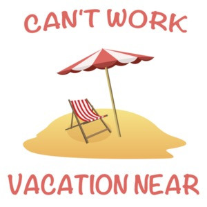 Can't Work Vacation Near Funny