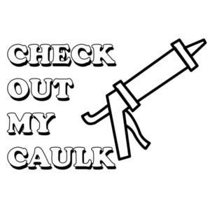Check out my caulk