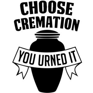 Choose Cremation - You Urned It