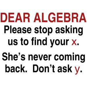 Dear Algebra...