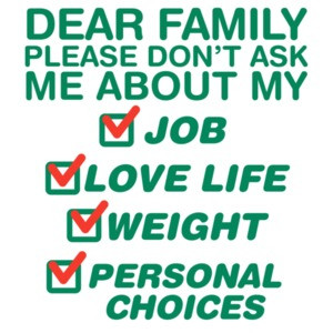 Dear family please dont ask me about my job, love life, weight, personal choices