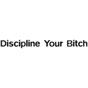 Discipline Your Bitch