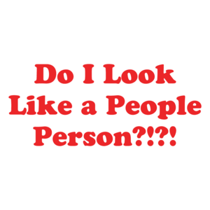 Do I Look Like A People Person?!?! Funny