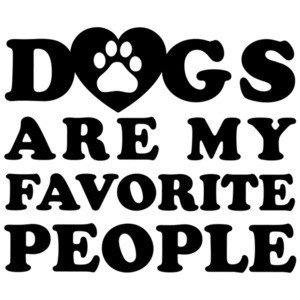 Dogs are my favorite people - funny dog lover