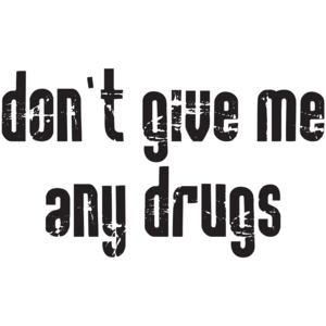 Don't Give Me Any Drugs