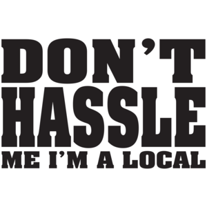 Don't Hassle Me, I'm A Local