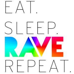 Eat. Sleep. Rave. Repeat. Funny