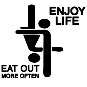 Enjoy Life. Eat out more often. Funny